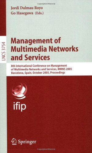 Management of Multimedia Networks and Services: 8th International Conference on Management of Multimedia Networks and Services, MMNS 2005, Barcelona, ... Networks and Telecommunications)