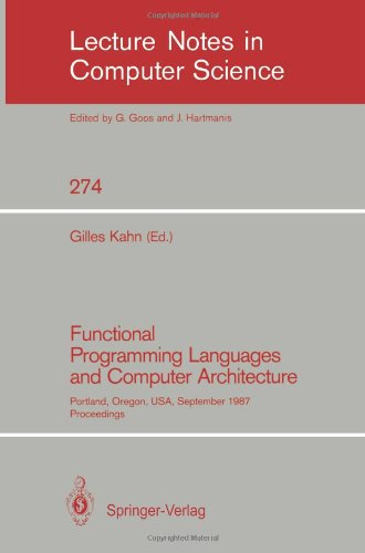 Functional Programming Languages and Computer Architecture: Portland, Oregon, USA, September 14-16, 1987. Proceedings (Lecture Notes in Computer Science)