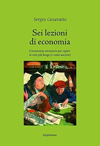 sei-lezioni-di-economia-conoscenze-necessarie-per-capire-la-crisi-piu-lunga-e-come-uscirne-italian-e