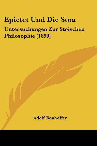 Epictet Und Die Stoa: Untersuchungen Zur Stoischen Philosophie (1890)