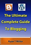 The Ultimate Complete Guide to Blogging