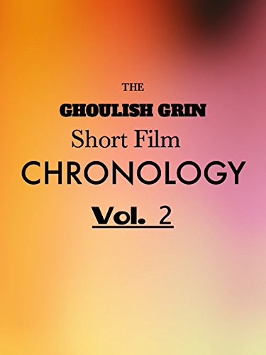 The Ghoulish Grin Short Film Chronology Vol. 2