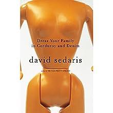 Dress Your Family in Corduroy and Denim Audiobook by David Sedaris Narrated by David Sedaris