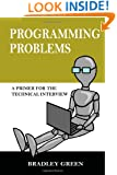 Programming Problems: A Primer for the Technical Interview (Volume 1)