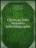 Christian Felix Weissens Selbstbiographie