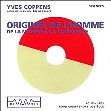Origines de l'Homme - De la matière à la conscience Discours Auteur(s) : Yves Coppens Narrateur(s) : Yves Coppens