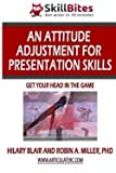 img - for An Attitude Adjustment for Presentation Skills : Get Your Head in the Game (Paperback)--by Hilary Blair [2013 Edition] book / textbook / text book