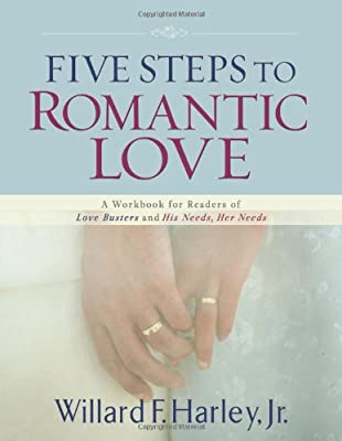Five Steps to Romantic Love: A Workbook for Readers of Love Busters and His Needs Her Needs