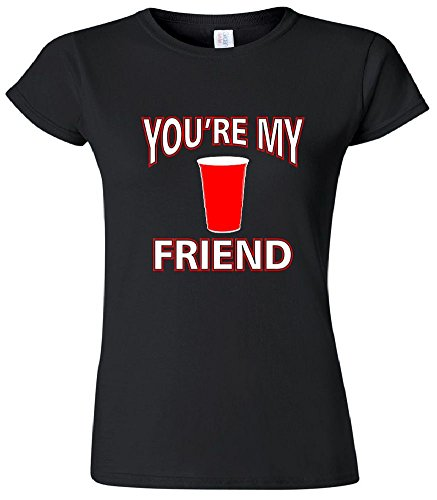You're My Friend Solo Cup Women's Junior T-Shirt
