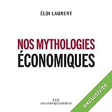 Nos mythologies économiques | Livre audio Auteur(s) : Éloi Laurent Narrateur(s) : Laurent Jacquet