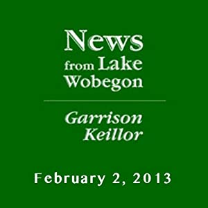 The News from Lake Wobegon from A Prairie Home Companion, February 02, 2013 | [Garrison Keillor]