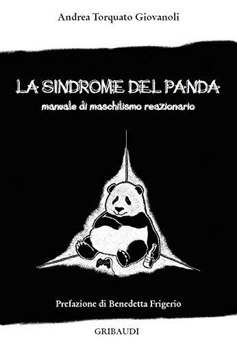 La sindrome del panda. Manuale di maschilismo reazionario