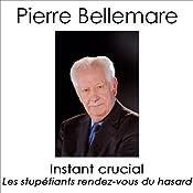 Instant crucial: Les stupéfiants rendez-vous du hasard 1 | Pierre Bellemare, Jean-François Nahmias, Marie-Thérèse Cuny, Jean-Marc Epinoux