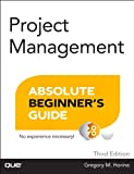 Project Management Absolute Beginner's Guide (3rd Edition)