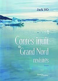 Contes Inuits Du Grand Nord Revisites Jack No Babelio