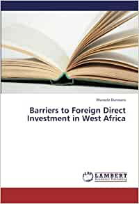 barriers to foreign investment in the Barriers to foreign direct investment i introduction there are many people  in the v nited states who fear that their country is at risk of.