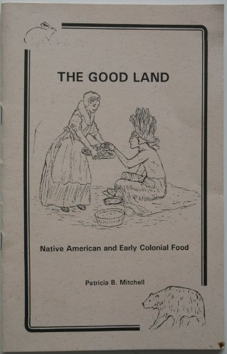The Good Land: Native American And Early Colonial Food (Patricia B. Mitchell Foodways Publications)
