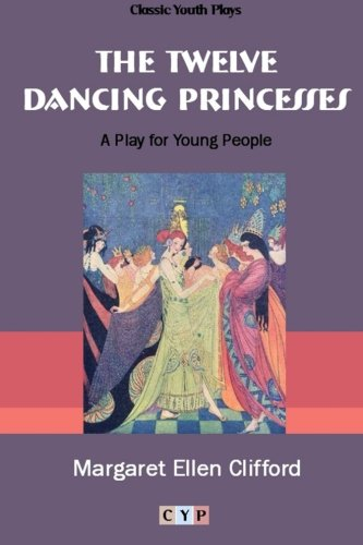 The Twelve Dancing Princesses: A Play For Young Audiences