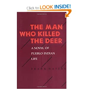 The Man Who Killed The Deer: A Novel of Pueblo Indian Life Frank Waters