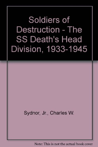 Soldiers Of Destruction - The Ss Death'S Head Division, 1933-1945