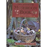 The Ultimate Mushroom Book: The Complete Guide to Identifying, Picking and Using Mushrooms-A Photographic A-Z of Types and 100 Original Recipes