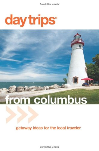 Day Trips® From Columbus: Getaway Ideas For The Local Traveler (Day Trips Series)