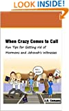 When Crazy Comes to Call: Fun Tips for Getting rid of Mormons and Jehovah's Witnesses