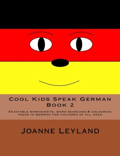 Cool Kids Speak German - Book 2: Enjoyable worksheets, word searches & colouring pages in German for children of all ages: Volume 2