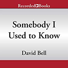 Somebody I Used to Know (       UNABRIDGED) by David Bell Narrated by Andy Paris