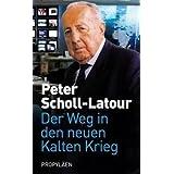 """Der Weg in den neuen Kalten Krieg. Eine Chronikvon """"Peter Scholl-Latour"""""""