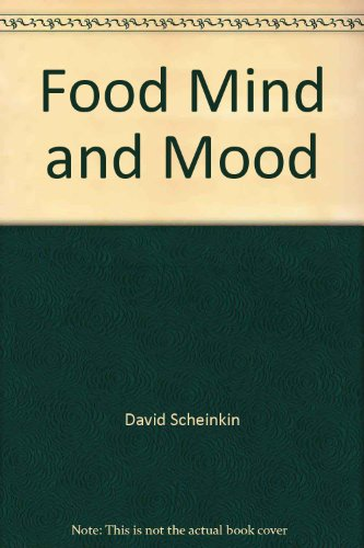 Food, Mind and Mood: How the Things You Eat Affect the Way You Feel, and What You Can Do About It, Sheinkin, David; Schachter, Michael; Hutton, Richard