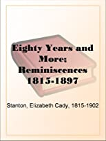 Eighty Years and More: Reminiscences 1815-1897 (Women's Studies)