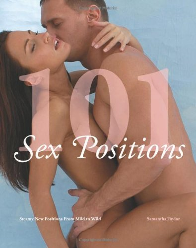 101 Sex Positions: Steamy New Positions From Mild to Wild