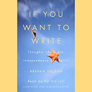 If You Want to Write: A Book about Art, Independence, and Spirit | [Brenda Ueland]