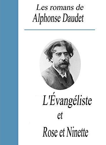 Alphonse Daudet - Les romans de Alphonse Daudet : L'évangéliste et Rose et Ninette (French Edition)