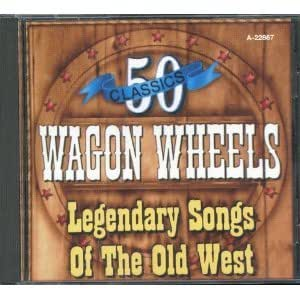 50 Classics Wagon Wheels - Legendary Songs of the Old West