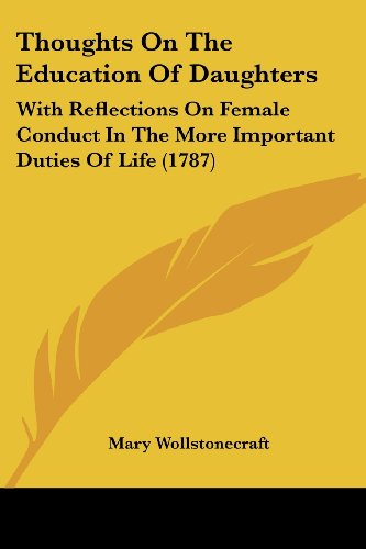 Thoughts on the Education of Daughters: With Reflections on Female Conduct in the More Important Duties of Life (1787)