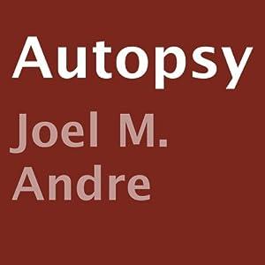 Autopsy | [Joel M. Andre]
