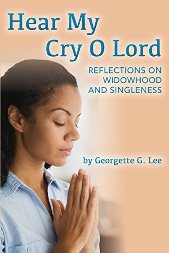 Hear My Cry O Lord: Reflections on Widowhood and Singleness