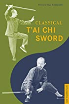 Classical T'ai Chi Sword (Tuttle Martial Arts)