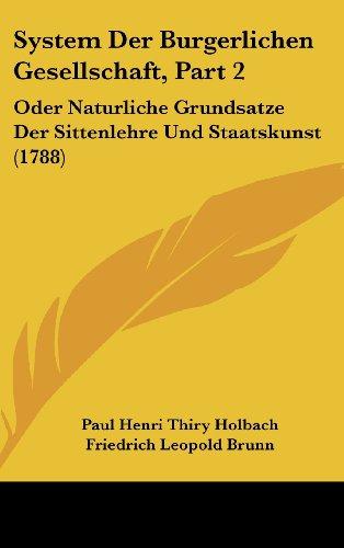 System Der Burgerlichen Gesellschaft, Part 2: Oder Naturliche Grundsatze Der Sittenlehre Und Staatskunst (1788)