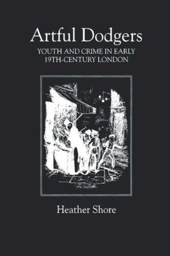 Artful Dodgers - Youth and Crime in Early Nineteenth-Century London (Royal Historical Society Studies in History)