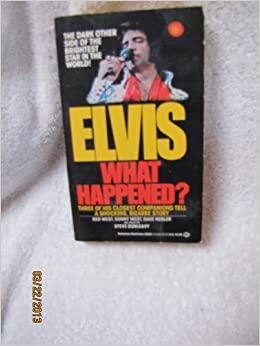Elvis: What Happened?: Red West, Sonny West, Dave Hebler, Steve