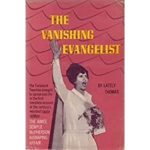 Amazon.com: The Vanishing Evangelist: The Aimee Semple McPherson ...