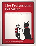 img - for The Professional Pet Sitter: Your Guide to Starting and Operating a Successful Service, Revised Edition by Lori and Scott Mangold (November 30, 2005) Paperback book / textbook / text book