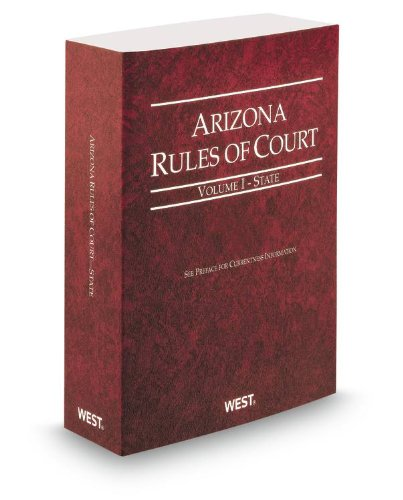 Arizona Rules of Court - State, 2013 ed.