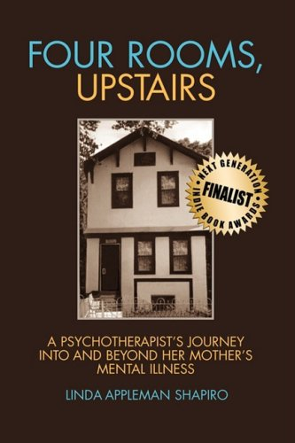 Four Rooms, Upstairs: A Psychotherapist's Journey Into and Beyond Her Mother's Mental Illness