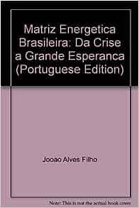 Matriz Energetica Brasileira: Da Crise a Grande Esperanca (Portuguese