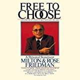 Free to Choose: A Personal Statement ~ Milton Friedman