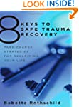 8 Keys to Safe Trauma Recovery: Take-...